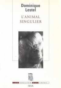 Dominique Lestel - L'animal singulier.