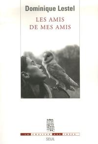 Dominique Lestel - Les amis de mes amis.