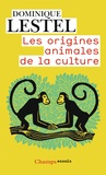 Dominique Lestel - Les origines animales de la culture.