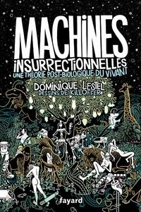 Dominique Lestel et Patrice Killoffer - Machines insurrectionnelles - Une théorie post-biologique du vivant.