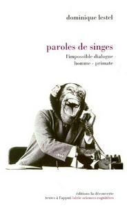 Dominique Lestel - Paroles de singes - L'impossible dialogue homme-primate.