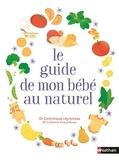Dominique Leyronnas et Catherine Piraud-Rouet - Le guide de mon bébé au naturel.