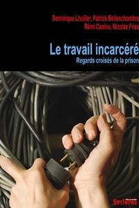 Dominique Lhuilier et Patrick Bellenchombre - Le travail incarcéré - Vues de prison.