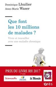Dominique Lhuilier et Anne-Marie Waser - Que font les 10 millions de malades ? - Vivre et travailler avec une maladie chronique.