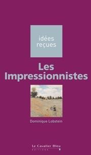 Dominique Lobstein - Les Impressionnistes - idées reçues sur les impressionnistes.