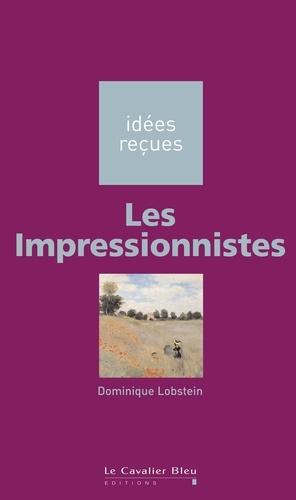 Les Impressionnistes. idées reçues sur les impressionnistes