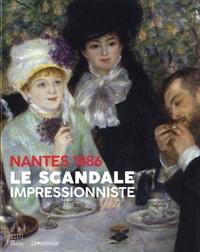 Dominique Lobstein et Catherine Méneux - Nantes 1886, le scandale impressionniste.