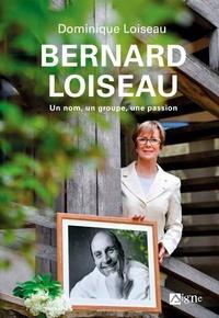 Dominique Loiseau - Bernard Loiseau - Un nom, un groupe, une passion.