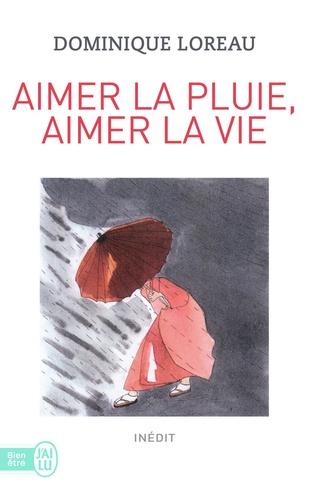 Dominique Loreau - Aimer la pluie, aimer la vie.