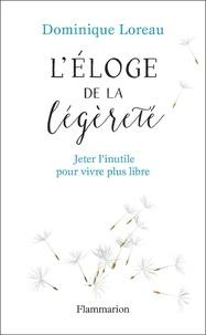 Dominique Loreau - Eloge de la légèreté - Jeter l'inutile pour vivre plus libre.