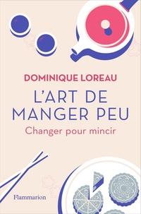 Dominique Loreau - L'art de manger peu - Changer pour mincir.