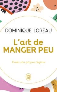 Dominique Loreau - L'art de manger peu - Créer son propre régime.