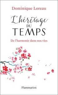 Télécharger des ebooks txt gratuits L'héritage du temps  - De l'harmonie dans nos vies par Dominique Loreau DJVU ePub 9782081488458 (Litterature Francaise)
