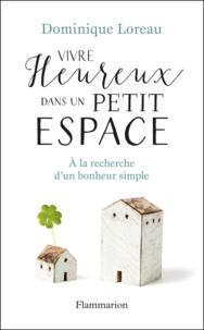 Dominique Loreau - Vivre heureux dans un petit espace.