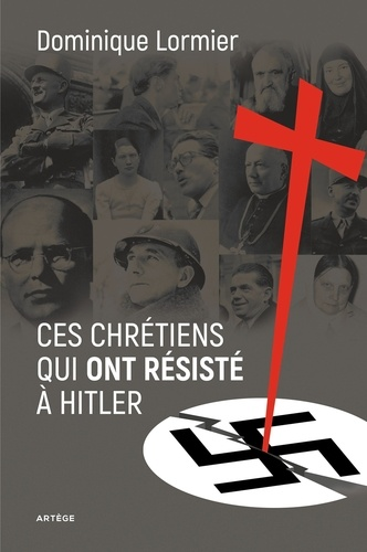 Dominique Lormier - Ces chrétiens qui ont résisté à Hitler.