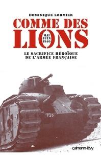 Dominique Lormier - Comme des lions Mai-juin 1940 - Le Sacrifice héroïque de l'armée française.