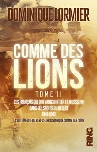Dominique Lormier et Raphaël Dargent - Comme des lions - Tome 2, Ces Français qui ont vaincu Hitler et Mussolini dans les sables du désert.