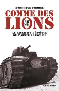 Dominique Lormier - Comme des lions - Mai-juin 1940 : l'héroïque sacrifice de l'armée française.