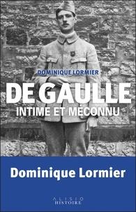 Dominique Lormier - De Gaulle intime et méconnu - Faits surprenants et anecdotes extraordinaires.