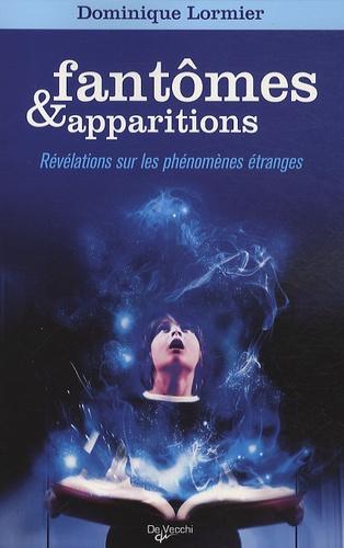Dominique Lormier - Fantômes et apparitions - Révélations sur les phénomènes étranges.