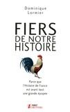 Dominique Lormier - Fiers de notre Histoire - Parce que l'Histoire de France est avant tout une belle épopée.