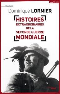 Dominique Lormier - Histoires extraordinaires de la Seconde Guerre Mondiale.