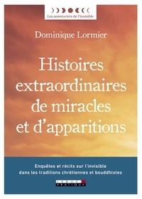 Dominique Lormier - Histoires extraordinaires de miracles et d'apparitions.