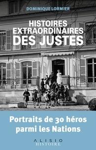 Dominique Lormier - Histoires extraordinaires des Justes - Portraits de 30 héros parmi les nations.