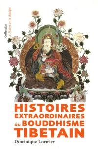 Dominique Lormier - Histoires extraordinaires du bouddhisme tibétain.