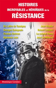 Dominique Lormier - Histoires incroyables et héroïques de la Résistance.
