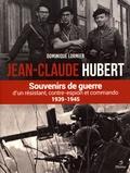 Dominique Lormier - Jean-Claude Hubert - Souvenirs de guerre d'un résistant, contre-espion et commando 1939-1945.