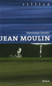 Dominique Lormier - Jean Moulin - L'homme.