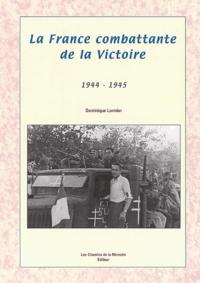 Dominique Lormier - La France combattante de la Victoire - 1944-1945.