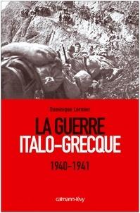 Dominique Lormier - La Guerre Italo-Grecque - 1940-1941.