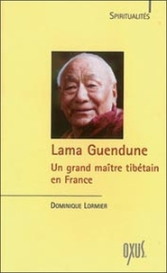 Dominique Lormier - Lama Guendune - Un grand maître tibétain en France.