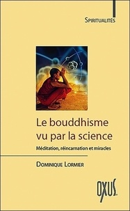 Dominique Lormier - Le Bouddhisme vu par la science - Méditation, réincarnation et miracles.