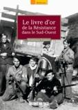 Dominique Lormier - Le livre d'or de la Résistance dans le Sud-Ouest.