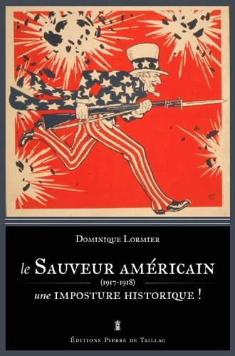 Dominique Lormier - Le mythe du sauveur américain - Essai sur une imposture historique.