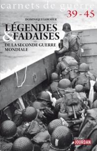Dominique Lormier - Légendes et fadaises de la Seconde guerre mondiale.