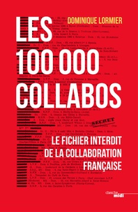 Dominique Lormier - Les 100 000 collabos - Le fichier interdit de la collaboration française.