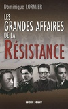 Dominique Lormier - Les grands affaires de la Résistance.