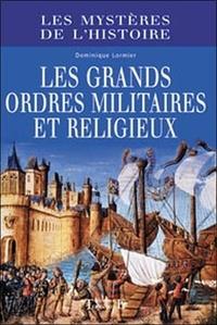Dominique Lormier - Les grands ordres militaires et religieux.