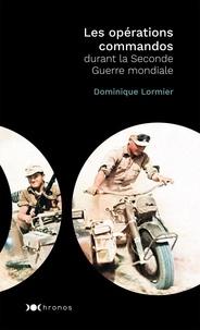 Dominique Lormier - Les opérations commandos de la Seconde Guerre mondiale.