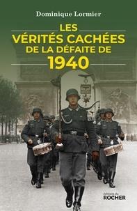 Dominique Lormier - Les vérités cachées de la défaite de 1940.