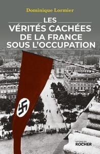 Dominique Lormier - Les vérités cachées de la France sous l'Occupation.
