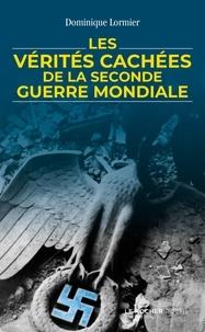 Dominique Lormier - Les vérités cachées de la Seconde Guerre mondiale.
