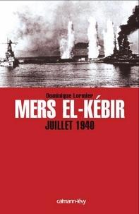 Dominique Lormier - Mers El-Kebir Juillet 1940.