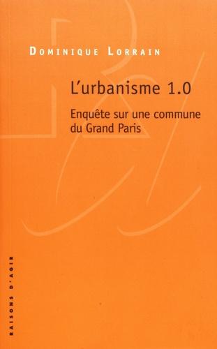 Dominique Lorrain - L'urbanisme 1.0 - Enquête sur une commune du Grand Paris.