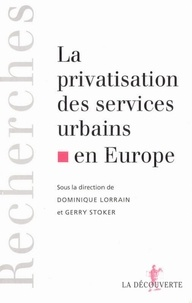 Dominique Lorrain et Gerry Stoker - La privatisation des services urbains en Europe.