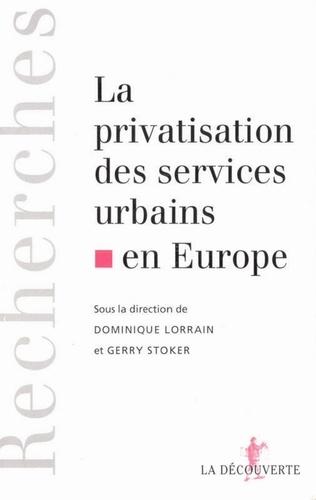 Dominique Lorrain et Gerry Stoker - La privatisation des services urbains en Europe.